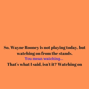 So, Wanye Rooney is not playing today, but watching on from the dugout.